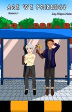 Are we friends?||completed|| by Lay_Nhyoe_Maen