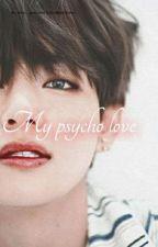 My Psycho Love| k.t.h  by bubbleteachicken