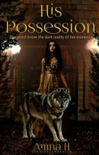 His possession [ On Hold ] by Social_Butterfly52