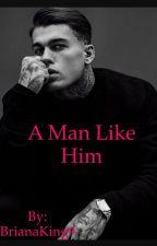 A Man Like Him by BrianaKing9