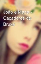 João e Maria - Caçadores de Bruxa by ClaraStellaAlves