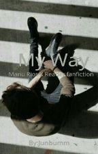 My Way (Manu Rios fanfiction) by xLoanaM