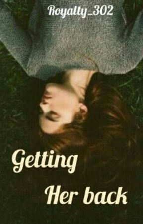 Getting Her Back✔ by royalty302