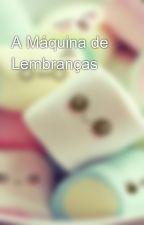 A Máquina de Lembranças by David_Lima15