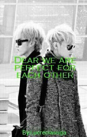 Dear we are perfect for each other by pinguimsoo