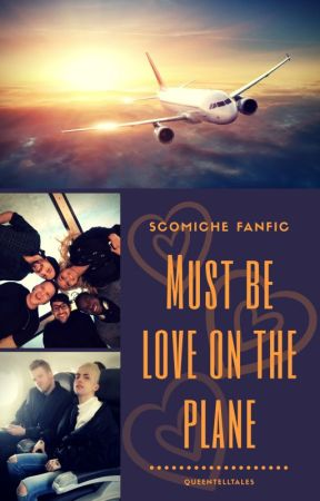 Must Be Love On The Plane (Scomiche) by QueenTellTales