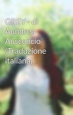 GREY - di Aundrea Auscencio (Traduzione italiana) by PhedreDelunay