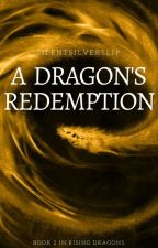 A Dragon's Redemption [Book 2 in Rising Dragons] by SilentSilverSlip