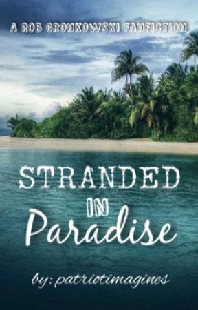 Stranded In Paradise || Rob Gronkowski by patriotimagines