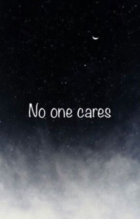 No one cares by yermumiswatching