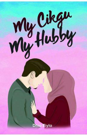 [DIBUKUKAN] My Cikgu, My Hubby!  by eiyla_