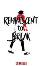 Reminiscent to Break by debreeze