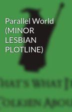 Parallel World (MINOR LESBIAN PLOTLINE) by GreySkies08