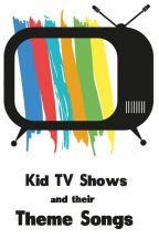 Kid TV Shows and their Theme Songs (+ Lyrics) by christiaanmatrix
