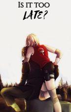 Is it too late? (SasuSaku) - ON HOLD - by HarrysOnlyyAngel