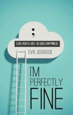 I'm Perfectly Fine by EvaJegousse