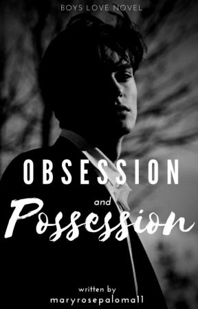Obsession and Possession (BXB) ✔ by maryrosepaloma11