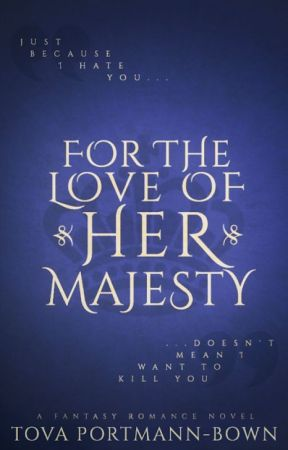 For The Love of Her Majesty ( Her Majesty #1 ) by writerbug_forever
