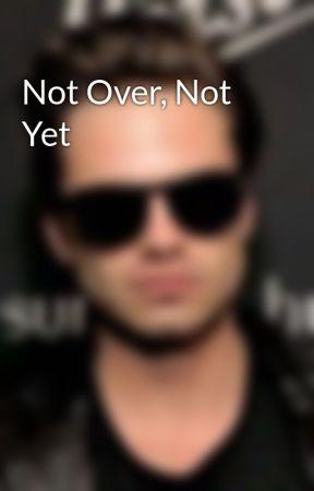 Not Over, Not Yet by NerdyWriting