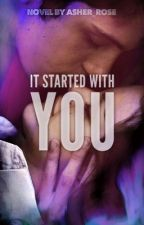 It started with you  by asher_rose