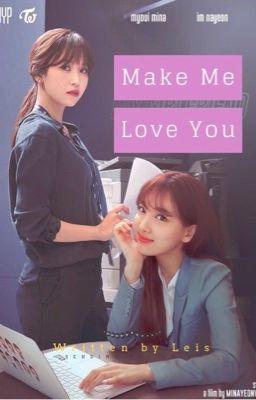 [LONGFIC] Minayeon || Make Me Love You