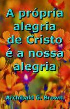 A Própria Alegria de Cristo é a nossa Alegria by SilvioDutra0