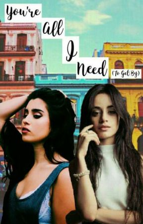 You're All I Need (To Get By) (Camren) by iwuzhere1432