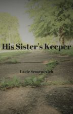 His Sister's Keeper by LacieSemenovich