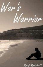 War's Warrior by MyLifeMyRules27