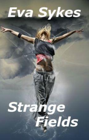 Strange Fields (Chronicle) by EvaSykesFiction