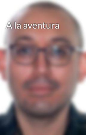 A la aventura by emiliolopez1985