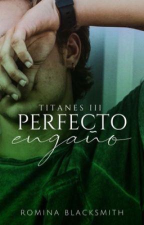 Perfecto Engaño   Titanes III   by RominaBlacksmith