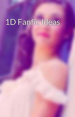 1D Fanfic Ideas by OfficMcKayTrue