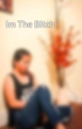 Im The Bitch by ShekinahDuclan