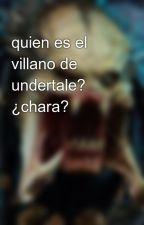 quien es el villano de undertale? ¿chara? by FernandoRios094