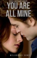 You are all Mine(✔) by -melodious_song