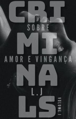 CRIMINALS   Sobre Amor e Vingança by JessaAM
