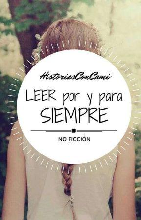 Leer por y para siempre.  by HistoriasConCami