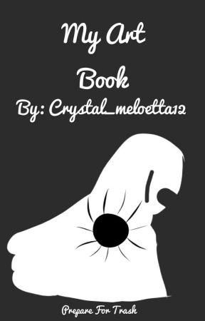 Crystal's Art Book! :D (Trash Guaranteed) by Crystal_meloetta12