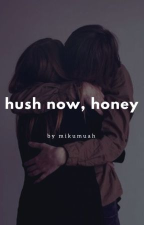 hush now, honey |ON HOLD| by mikumuah