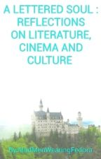 A LETTERED SOUL: REFLECTIONS ON LITERATURE, CINEMA AND CULTURE . by MadMenWearingFedora