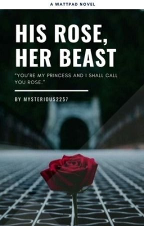 His Rose, Her Beast ✔️ by mysterious2257