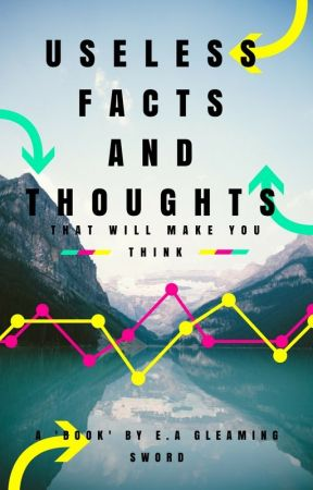 Useless Facts And Thoughts That Will Make You Think by bishbeawesome