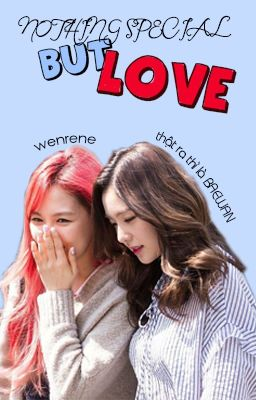 Đọc truyện Nothing special but love [WENRENE]