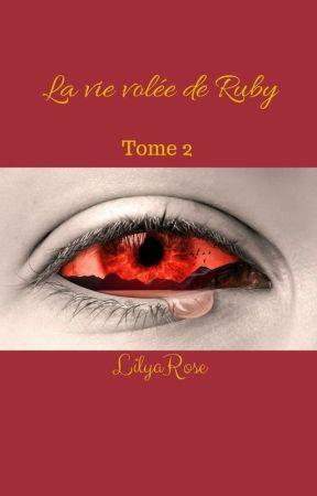 La vie volée de Ruby Tome 2 by LilyaRose