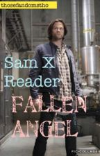 Fallen Angel||Sam Winchester X Reader by thosefandomstho