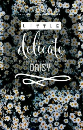Little Delicate Daisy // c.h. by daddyplaese