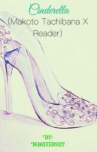 Cinderella (Makoto Tachibana X Reader) cover