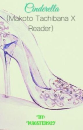 Cinderella (Makoto Tachibana X Reader) by Magster927