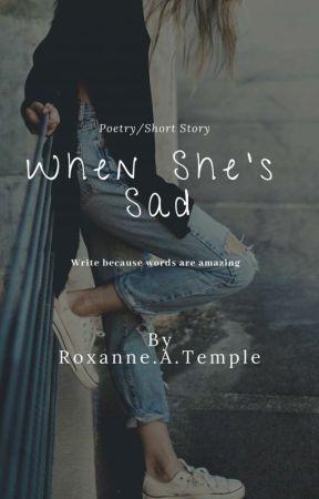 When She's Sad  ✔ by Shawt_Pweedie
